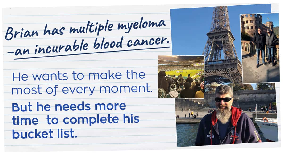 Brian has multiple myeloma – an incurable blood cancer.He wants to make the most of every moment. But he needs more time  to complete his bucket list.